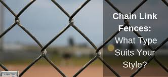 Chain Link Fences Which Type Suits Your Style