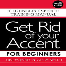 Amazon.com: Get Rid of Your Accent for Beginners (Audible Audio Edition):  Linda James, Olga Smith, Linda James, Michael Knowles, Joan Walker, Olga  Smith BATCS GLOBAL: Audible Audiobooks