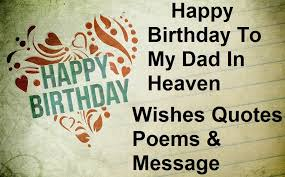 happy birthday to my dad in heaven wishes quotes poems message