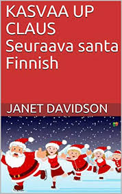 KASVAA UP CLAUS Seuraava santa Finnish (Finnish Edition) - Kindle edition  by Davidson, Janet. Literature & Fiction Kindle eBooks @ Amazon.com.