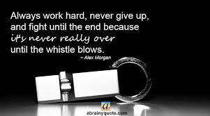 work hard never give up quotes abrainyquote