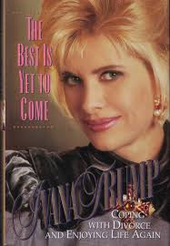 The Best Is Yet to Come: Coping with Divorce and Enjoying Life Again:  Trump, Ivana: 9780671865696: Amazon.com: Books
