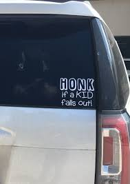 Funny Car Decal Honk If A Kid Falls Out Honk Decal Kid Falls Out Decal Fun Car Decals By Designallofthethings On E Funny Car Decals Car Humor Fall Kids