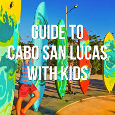 must read cabo with kids everything