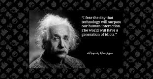did einstein say he feared technology would create a generation