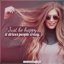 just be happy it drives people crazy scattered quotes