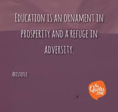 education is an or nt in prosperity and a refug aristotle quotes