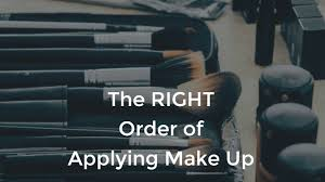 the right order of applying makeup be