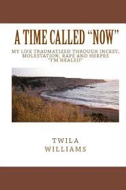 A Time Called Now: My Life Traumatized Through Incest, Molestation ...