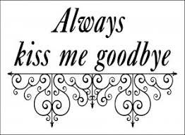 Always Kiss Me Goodbye Wall Vinyl Decal 13 X18
