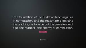 "dalai lama xiv quote ""the foundation of the buddha s teachings"