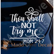 Thou Shall Not Try Me Mom 24 7 Decal
