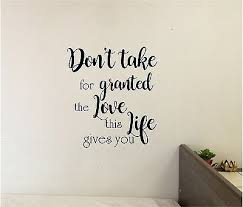 Don T Take For Granted Love Wall Sticker Wall Art Quotes Vinyl Lettering Decal Ebay