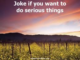 joke if you want to do serious things com