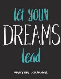 let your dreams lead prayer journal success quotes prayer log