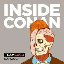 Inside Conan: An Important Hollywood Podcast podcast on Earwolf