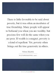 there is little favorable to be said about poverty but it was