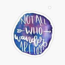 Not All Who Wander Are Lost Stickers Redbubble