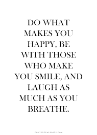 do what makes you happy be who makes you smile laugh as