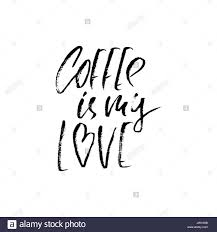 coffee is my love modern dry brush lettering coffee quotes hand