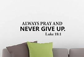 Amazon Com Simple Expressions Arts Wall Vinyl Decal Always Pray And Never Give Up Luke 18 1 Inspirational Family Love Vinyl Quote Saying Wall Art Lettering Sign Room Decor Home Kitchen