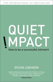 quiet impact how to be a successful introvert by sylvia loehken