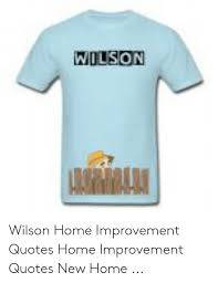 wilson wilson hoimprovement quotes hoimprovement quotes new