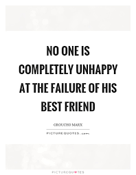 no one is completely unhappy at the failure of his best friend