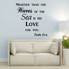 Winston Porter Mightier Than The Waves Of The Sea Is His Love For You Psalm 93 4 Quotes Wall Decal Wayfair