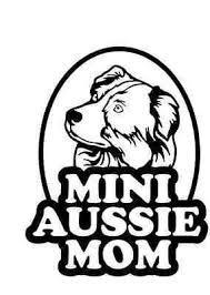 Mini Australian Shepherd Mini Aussie Mom Decal Sticker Any Size And Any Color Mini Australian Shepherds Mini Aussie Australian Shepherd