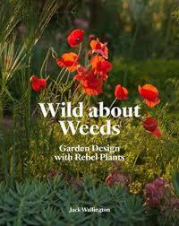 wild about weeds garden design with