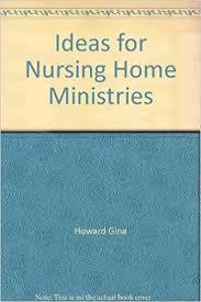 Ideas for Nursing Home Ministries: Bolton, Joy, Smith, Ada, Howard, Gina:  9780936625768: Amazon.com: Books