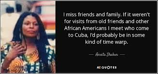 assata shakur quote i miss friends and family if it weren t for