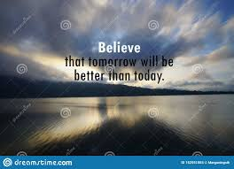 inspirational motivational quote believe that tomorrow will be