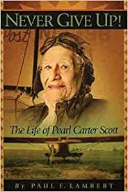 Never Give Up!: The Life of Pearl Carter Scott: Lambert, Paul F.:  9780979785801: Amazon.com: Books