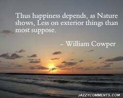 thus happiness depends as nature shows less on exterior things