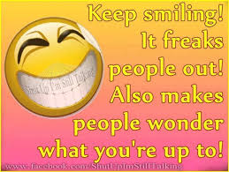 keep smiling it freaks people out funny quotes quote smile jokes
