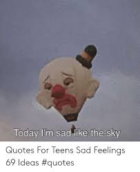 today i m sad like the sky quotes for teens sad feelings