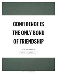 confidence is the only bond of friendship picture quotes