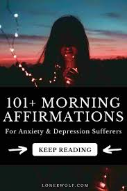 101+ Morning Affirmations For Anxiety & Depression Sufferers ⋆ LonerWolf