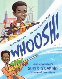 Whoosh!: Lonnie Johnson's Super-Soaking Stream of Inventions ...