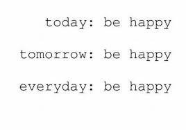 today be happy tomorrow be happy everyday be happy life quote