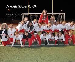 JV Aggie Soccer 08-09 by Coach Melanie Johnston | Blurb Books