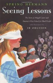 Seeing Lessons: The Story of Abigail Carter and America's First School for  Blind People: Hermann, Spring: 9780805057065: Amazon.com: Books
