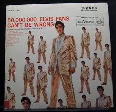 Elvis Presley - 50,000,000 Elvis Fans Can't Be Wrong LP Mint- LSP ...