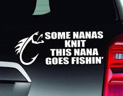 Fishing Decal Fishing Bumper Sticker Fishing Nana Fishing Grandma Fishing Car Decal Go Fishing Decal Truck Decal Made In Usa Wantitall