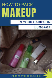 how to pack makeup in carry on luge