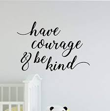 Amazon Com Ceciliapater Have Courage Be Kind Vinyl Decal Sticker Wall Decor Nursery Decor Wall Decal Home Decor Humble And Kind Home Kitchen