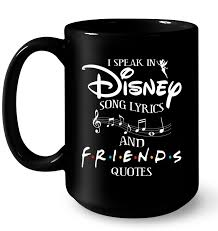 i speak in disney song lyrics and friends quotes t shirt teenavi