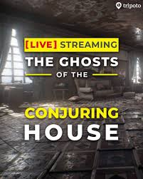 Tripoto - Live Streaming The Ghosts of the Conjuring House